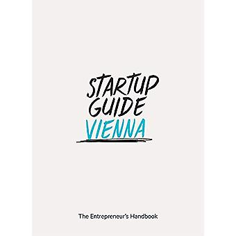 Startup Guide Vienna - The Entrepreneur's Handbook by Startup Guide -