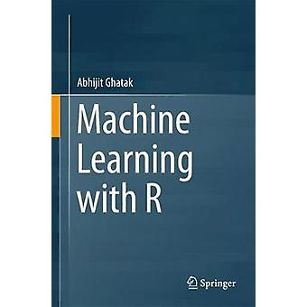 Machine Learning with R by Abhijit Ghatak - 9789811068072 Book
