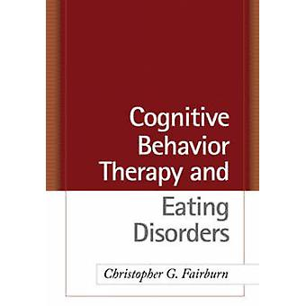Cognitive Behavior Therapy and Eating Disorders by Christopher Fairburn