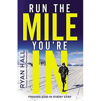 Run the Mile You're In - Finding God in Every Step by Ryan Hall - 9780