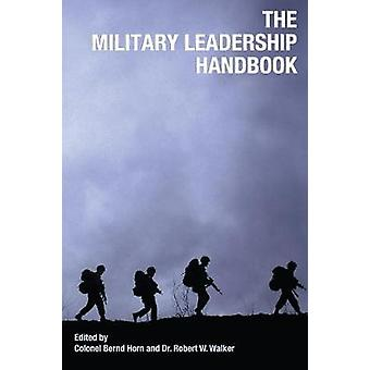 The Military Leadership Handbook by Colonel Bernd Horn - 978155002766