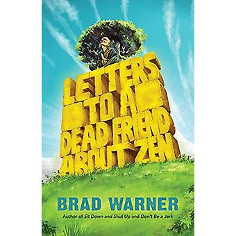 Letters to a Dead Friend about Zen by Brad Warner - 9781608686018 Book