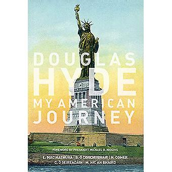 Douglas Hyde - My American Journey by Liam Mac Mathuna - 9781910820483