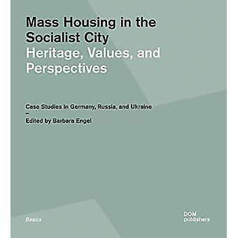 Mass Housing in the Socialist City - Heritage - Values - and Perspecti