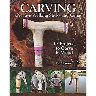 Carving Creative Walking Sticks and Canes - 10 Projects to Carve in Wo