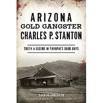 Arizona Gold Gangster Charles P. Stanton: Truth and Legend in Yavapai's Dark Days