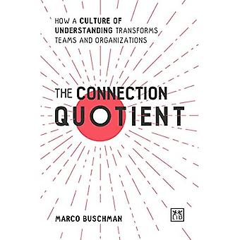 The Connection Quotient: How a Culture of Understanding Transforms Teams and Organizations