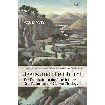 Jesus and the Church  The Foundation of the Church in the New Testament and Modern Theology by The Rev Professor Paul Avis