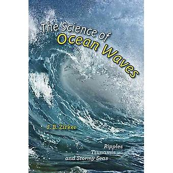 The Science of Ocean Waves - Ripples Tsunamis and Stormy Seas
