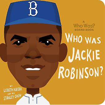 Who Was Jackie Robinson A Who Was Board Book by Lisbeth Kaiser