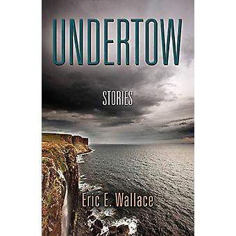 Undertow by Eric E Wallace - 9781632632807 Book