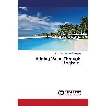 Adding Value Through Logistics by Rasenyalo Nonduduzo Maureen - 97836