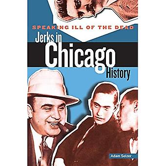 Jerks in Chicago History (Speaking Ill of the Dead: Jerks in History)
