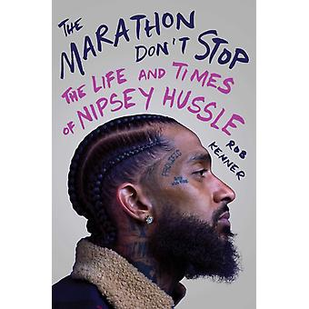 The Marathon Dont Stop The Life and Times of Nipsey Hussle di Rob Kenner