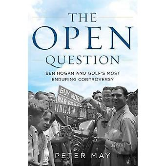 The Open Question Ben Hogan and Golf's Most Enduring Controversy