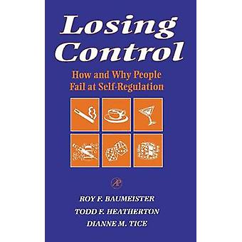 Losing Control  How and Why People Fail at SelfRegulation by Roy F Baumeister & Todd Heatherton & Dianne M Tice
