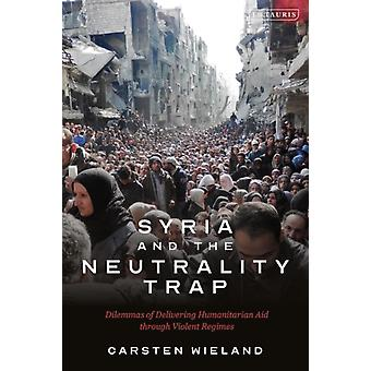 Syria and the Neutrality Trap by Carsten United Nations Wieland