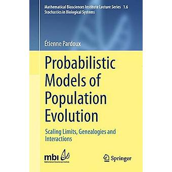 Probabilistic Models of Population Evolution  Scaling Limits Genealogies and Interactions by Etienne Pardoux