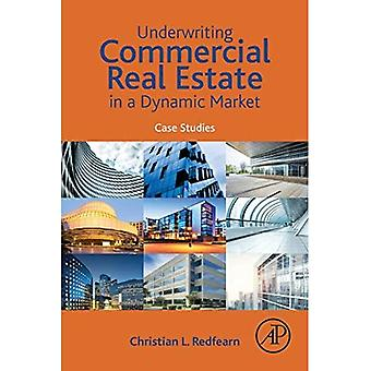 Underwriting Commercial Real� Estate in a Dynamic Market: Case Studies
