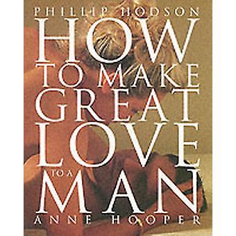 COMMENT MAKE GREAT LOVE TO A MAN de Philip Hodson et Anne Hooper