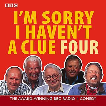 Im Sorry I Havent A Clue  Volume 4 by BBC & Read by Barry Cryer & Read by Humphrey Lyttelton & Read by Tim Brooke Taylor & Read by Willie Rushton