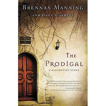 The Prodigal - A Ragamuffin Story by Brennan Manning - Greg Garrett -