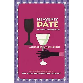 Heavenly Date and Other Flirtations (Main) by Alexander McCall Smith