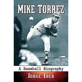 Майк Торрес - Бейсбол Биография Хорхе Ибер - 9780786496327 Книга