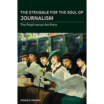 The Struggle for the Soul of Journalism - The Pulpit versus the Press