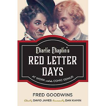 Charlie Chaplin's Red Letter Days - At Work with the Comic Genius by F