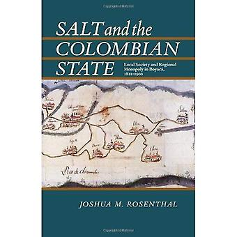 Salt and the Colombian State: Local Society and Regional Monopoly in Boyaca 1821-1900
