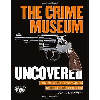 Le musée du Crime découvert: À l'intérieur de la Collection spéciale de Scotland Yard