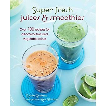 Super Fresh Juices and Smoothies - Over 100 recipes for pick-me-ups, detoxifiers, postworkout boosts, weight-loss...