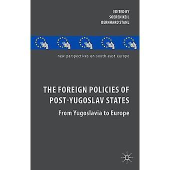 The Foreign Policies of PostYugoslav States From Yugoslavia to Europe by Keil & Soeren