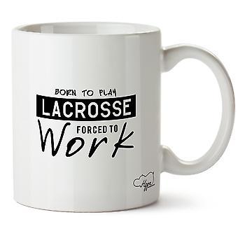 Hippowarehouse født til å spille Lacrosse tvunget til å jobbe trykte krus Cup keramiske 10 Unzen