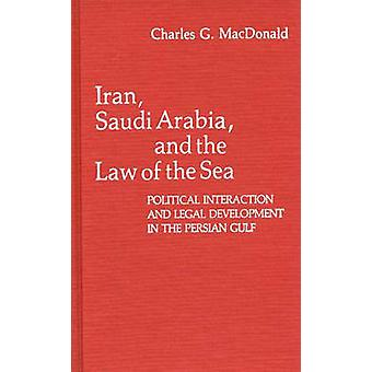 Iran Saudi Arabia and the Law of the Sea Political Interaction and Legal Development in the Persian Gulf by MacDonald & Charles G.