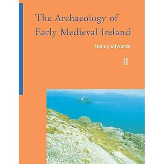 The Archaeology of Early Medieval Ireland by Edwards & Nancy