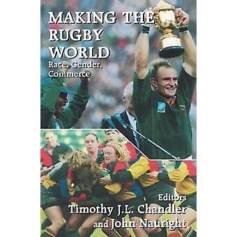 Making the Rugby World Race Gender Commerce by Chandler & Timothy J. L.