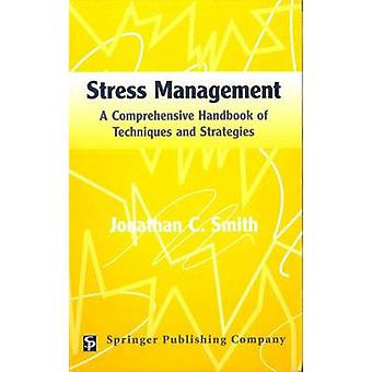 Stress Management A Comprehensive Handbook of Techniques and Strategies by Smith & Jonathan C.