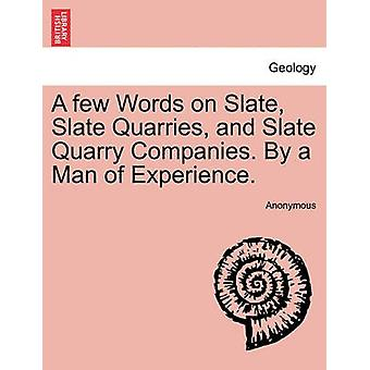 A few Words on Slate Slate Quarries and Slate Quarry Companies. By a Man of Experience. by Anonymous