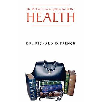 Dr. Richards Prescription for Better Health by French & Dr. Richard D.