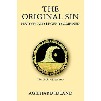 The Original Sin History and Legend Combined by Idland & Agilhard