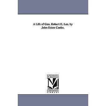 Ett liv i Gen. Robert E. Lee. av John Esten Cooke. av Cooke & John Esten