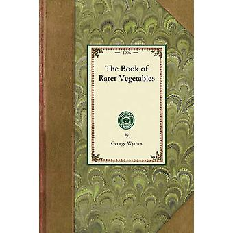 The Book of Rarer Vegetables by George Wythes