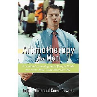 Aromathérapie pour les hommes A Scentual toilettage et Guide de style de vie pour tous les mâles à l'aide d'huiles essentielles par Downes & Karen