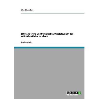 Skularisierung und Demokratieuntersttzung in der politischen Kulturforschung by Eckerleben & Silke