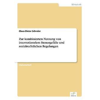 Zur Kombinierten Nutzung von Internationalem Steuergeflle Und Sozialrechtlichen Regelungen von Schreier & ClausDieter