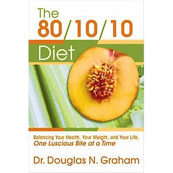 801010 Diet  Balancing Your Health Your Weight and Your Life  One Luscious Bite at a Time by Douglas N Graham