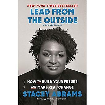 Lead van buitenaf: How to Build uw toekomst en maken echte veranderingen