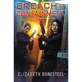 Breach of Containment - A Central Corps Novel by Elizabeth Bonesteel -